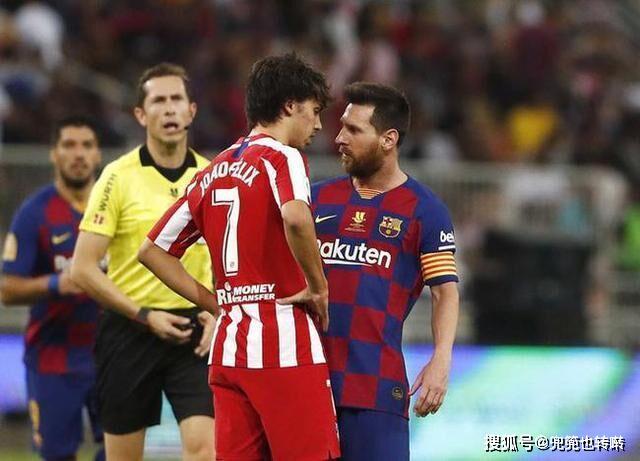 原创             西班牙超级杯半决赛火药味十足,菲利克斯顶牛梅西