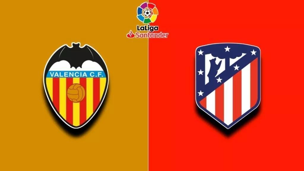 西甲直播:巴伦西亚VS马德里竞技在线直播预告